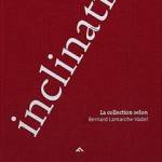 galerie_le_lieu_publications_inclinations_Bernard_Lamarche_Vadel-p