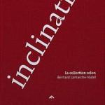 galerie_le_lieu_publications_inclinations_Bernard_Lamarche_Vadel-p